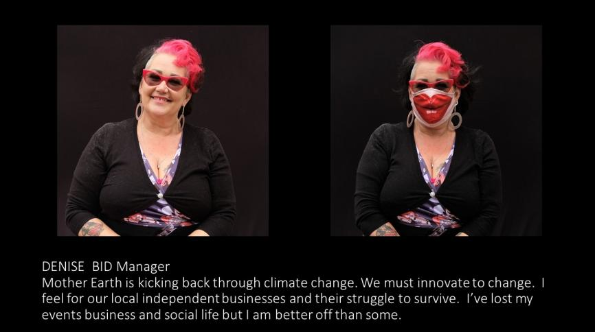 "Diptych showing a woman with and without her facemask with the text ""Mother Earth is kicking back through climate change. We must innovate to change. I feel for our local independent businesses and their struggle to survive. I've lost my events business and social life but I am better off than some."