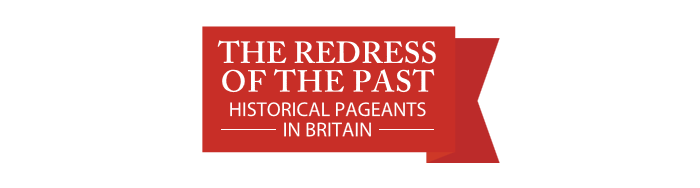 The Redress of the Past: Historical Pageants in Britain